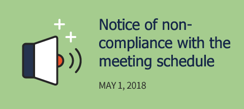 Notice of non-Compliance with the meeting schedule. MAY 1, 2018